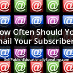 How Often Should You Email Your Subscribers?