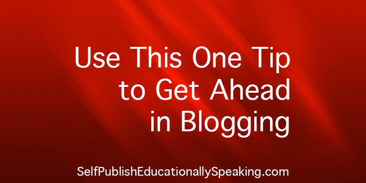Use This One Tip to Get Ahead in Blogging