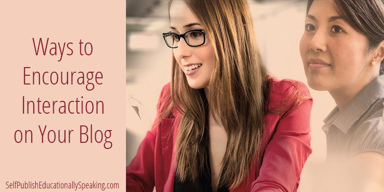 Ways to Encourage Interaction on Your Blog