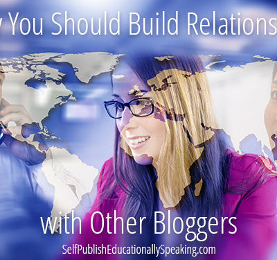 Why You Should Build Relationships with Other Bloggers